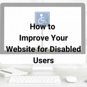How to Improve Your Website for Disabled Users